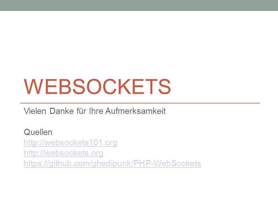 WEBSOCKETS Vielen Danke für Ihre Aufmerksamkeit Quellen http://websockets101.org http://websockets.org https://github.com/ghedipunk/PHP-WebSockets