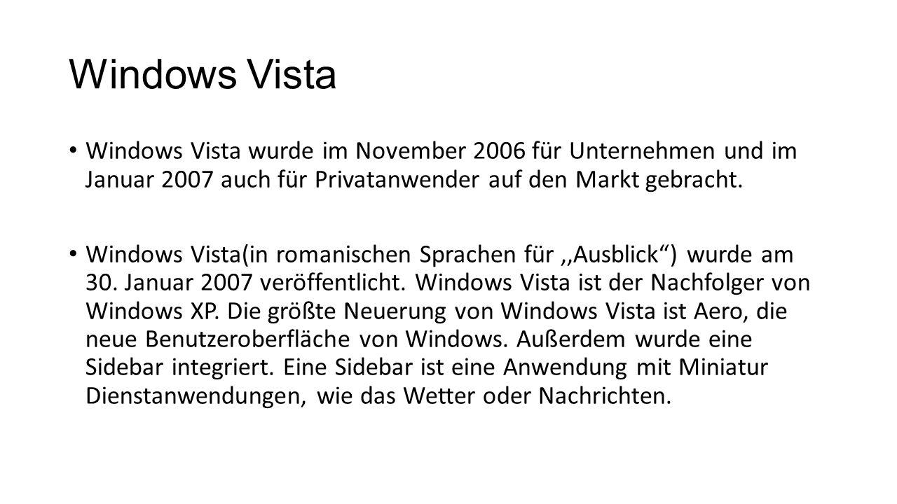 Windows Vista Windows Vista wurde im November 2006 für Unternehmen und im Januar 2007 auch für Privatanwender auf den Markt gebracht. Windows Vista(in