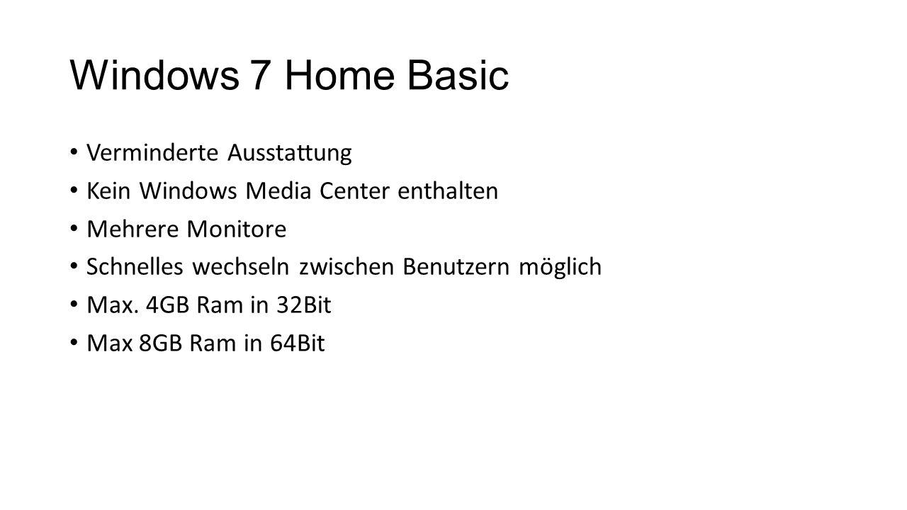 Windows 7 Home Basic Verminderte Ausstattung Kein Windows Media Center enthalten Mehrere Monitore Schnelles wechseln zwischen Benutzern möglich Max. 4