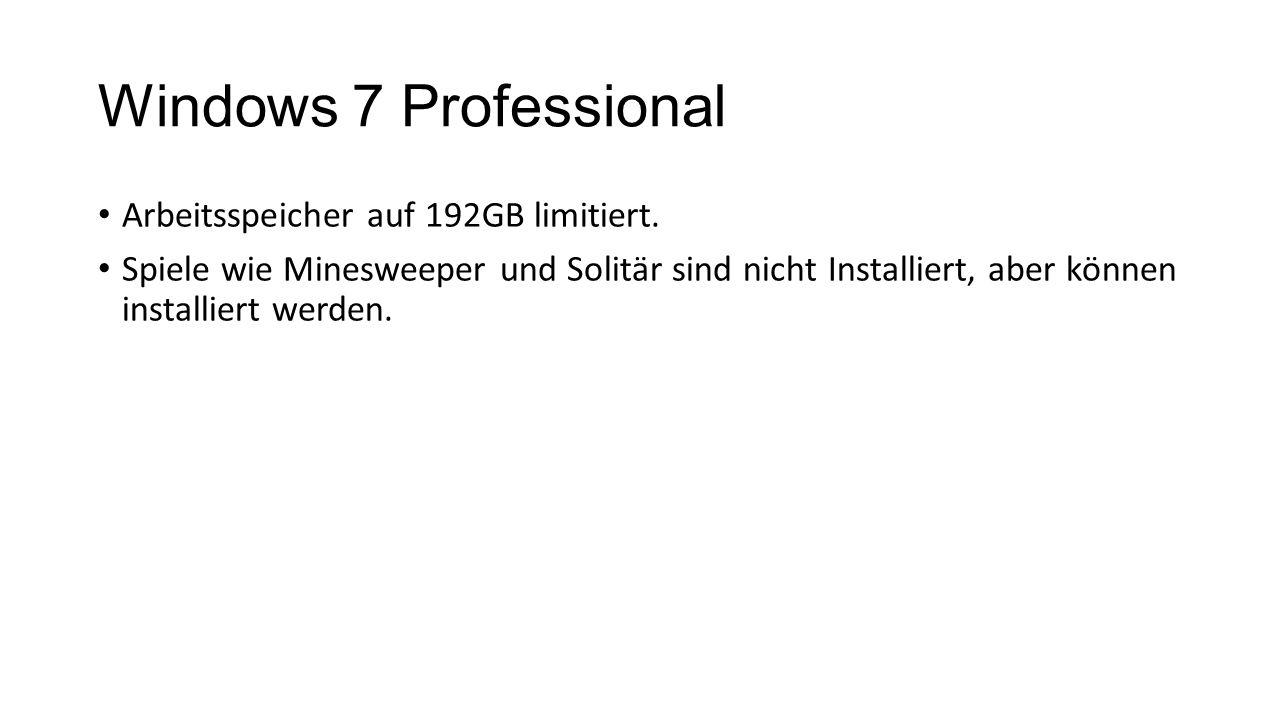 Windows 7 Professional Arbeitsspeicher auf 192GB limitiert. Spiele wie Minesweeper und Solitär sind nicht Installiert, aber können installiert werden.