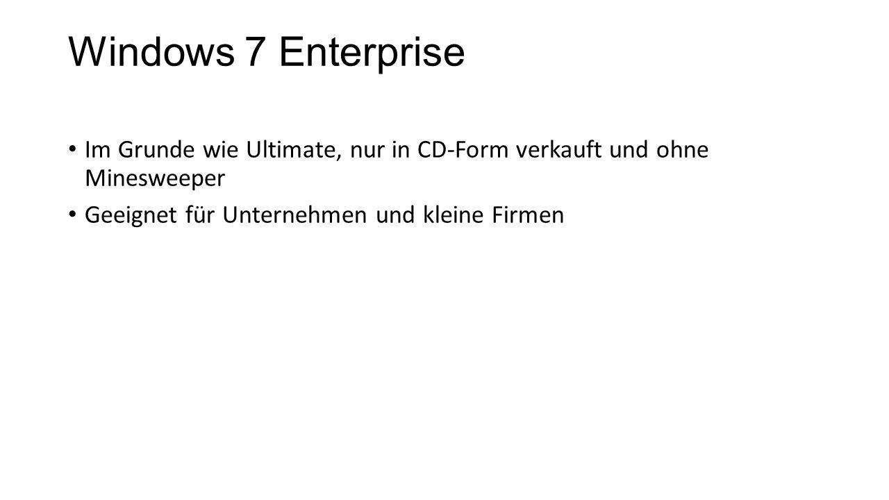 Windows 7 Enterprise Im Grunde wie Ultimate, nur in CD-Form verkauft und ohne Minesweeper Geeignet für Unternehmen und kleine Firmen