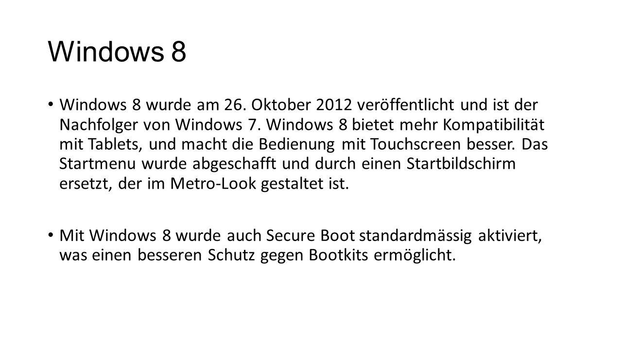 Windows 8 Windows 8 wurde am 26. Oktober 2012 veröffentlicht und ist der Nachfolger von Windows 7. Windows 8 bietet mehr Kompatibilität mit Tablets, u