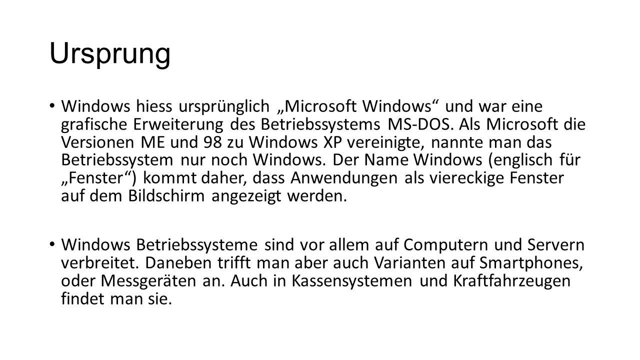 """Ursprung Windows hiess ursprünglich """"Microsoft Windows"""" und war eine grafische Erweiterung des Betriebssystems MS-DOS. Als Microsoft die Versionen ME"""
