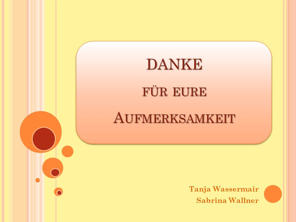 DANKE FÜR EURE A UFMERKSAMKEIT Tanja Wassermair Sabrina Wallner