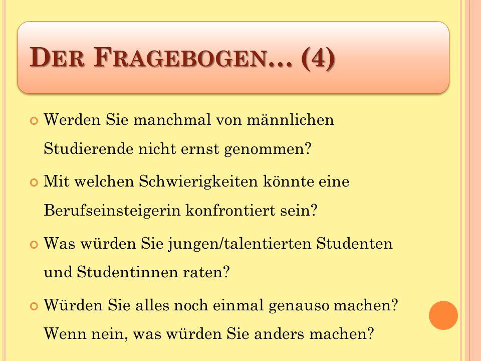D ER F RAGEBOGEN … (4) Werden Sie manchmal von männlichen Studierende nicht ernst genommen.