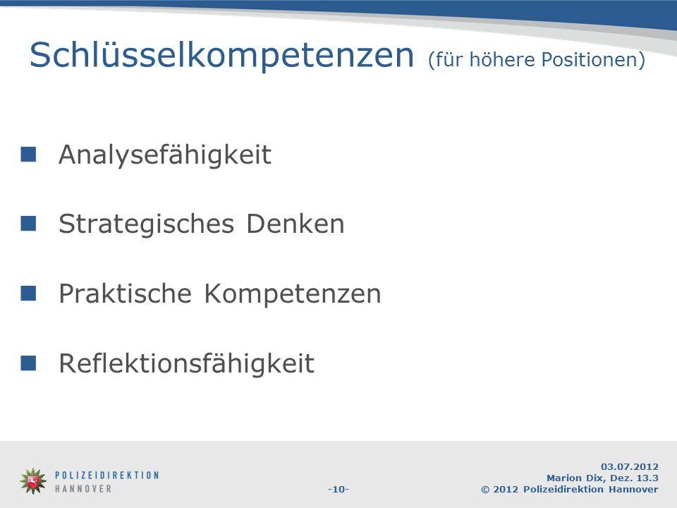 -10- 03.07.2012 Marion Dix, Dez. 13.3 © 2012 Polizeidirektion Hannover Schlüsselkompetenzen (für höhere Positionen) Analysefähigkeit Strategisches Den
