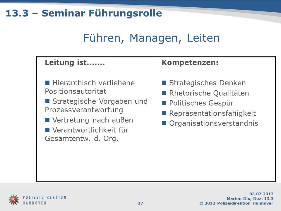-17- 03.07.2012 Marion Dix, Dez. 13.3 © 2012 Polizeidirektion Hannover Führen, Managen, Leiten Leitung ist....... Hierarchisch verliehene Positionsaut