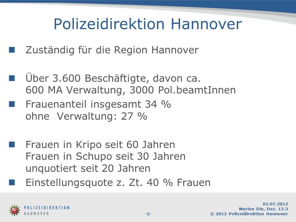 -2- 03.07.2012 Marion Dix, Dez. 13.3 © 2012 Polizeidirektion Hannover Polizeidirektion Hannover Zuständig für die Region Hannover Über 3.600 Beschäfti