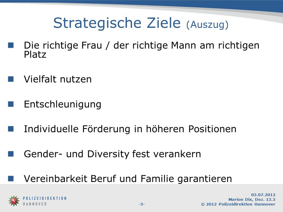 -3- 03.07.2012 Marion Dix, Dez. 13.3 © 2012 Polizeidirektion Hannover Strategische Ziele (Auszug) Die richtige Frau / der richtige Mann am richtigen P