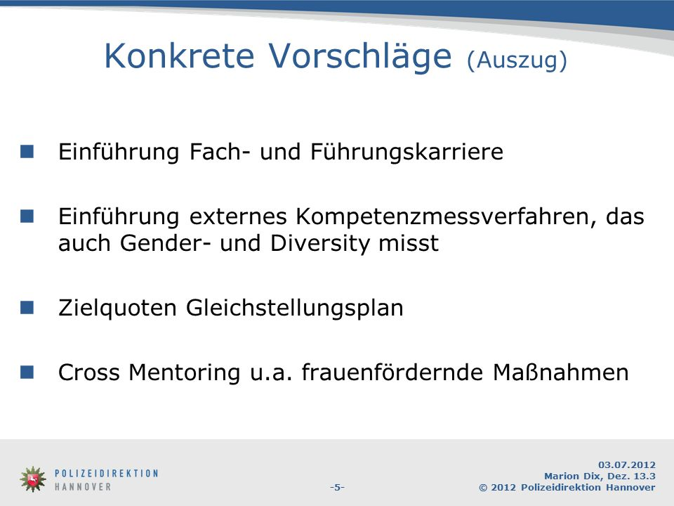 -5- 03.07.2012 Marion Dix, Dez. 13.3 © 2012 Polizeidirektion Hannover Konkrete Vorschläge (Auszug) Einführung Fach- und Führungskarriere Einführung ex