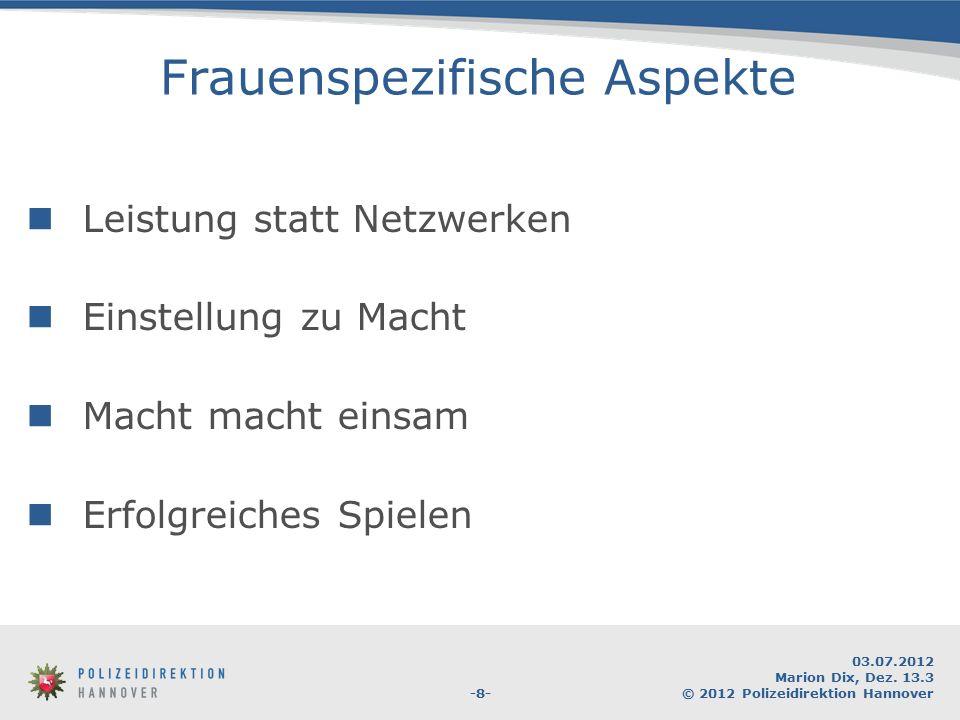 -8- 03.07.2012 Marion Dix, Dez. 13.3 © 2012 Polizeidirektion Hannover Frauenspezifische Aspekte Leistung statt Netzwerken Einstellung zu Macht Macht m