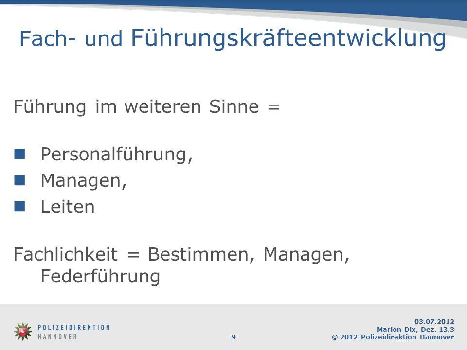 -9- 03.07.2012 Marion Dix, Dez. 13.3 © 2012 Polizeidirektion Hannover Fach- und Führungskräfteentwicklung Führung im weiteren Sinne = Personalführung,