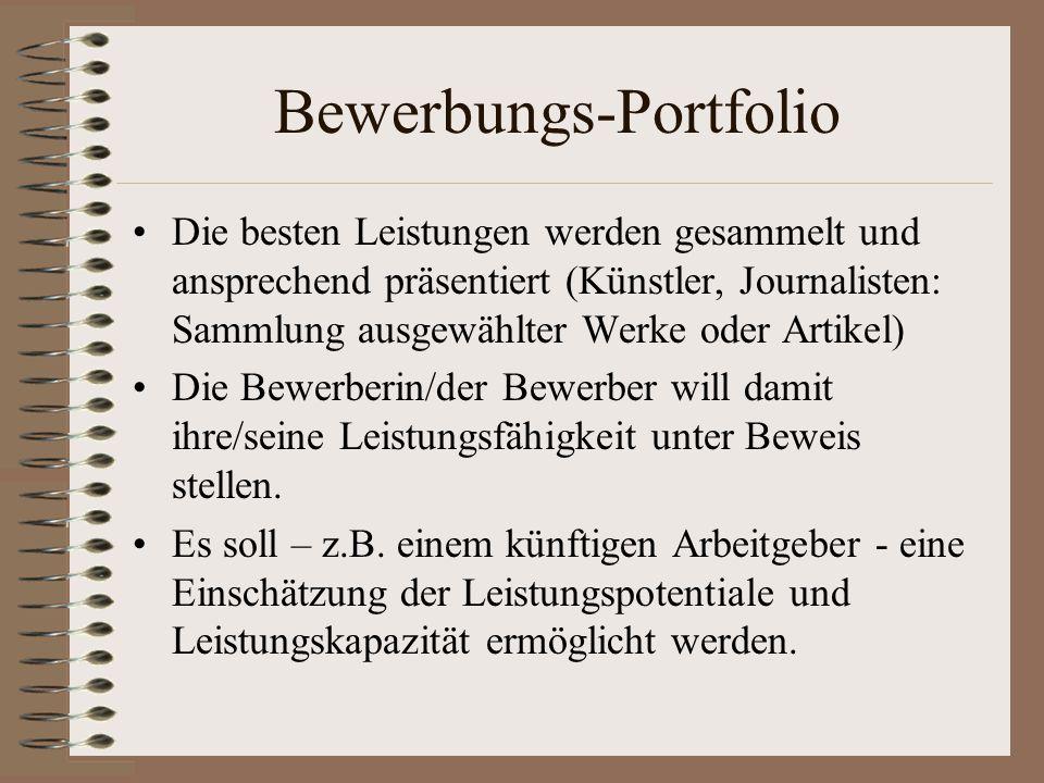 Bewerbungs-Portfolio Die besten Leistungen werden gesammelt und ansprechend präsentiert (Künstler, Journalisten: Sammlung ausgewählter Werke oder Artikel) Die Bewerberin/der Bewerber will damit ihre/seine Leistungsfähigkeit unter Beweis stellen.