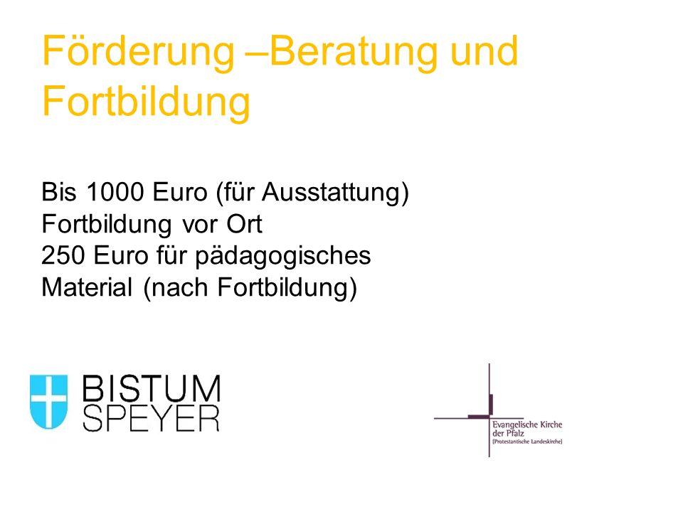 Förderung –Beratung und Fortbildung Bis 1000 Euro (für Ausstattung) Fortbildung vor Ort 250 Euro für pädagogisches Material (nach Fortbildung)
