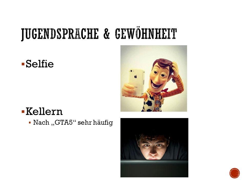 " Selfie  Kellern  Nach ""GTA5 sehr häufig"