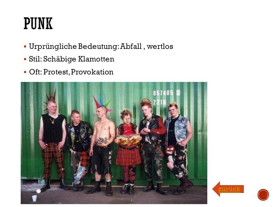  Urprüngliche Bedeutung: Abfall, wertlos  Stil: Schäbige Klamotten  Oft: Protest, Provokation zurück