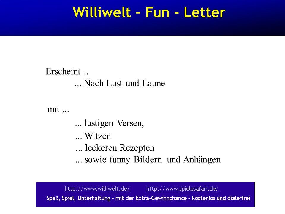 Williwelt – Fun - Letter Erscheint.....Nach Lust und Laune mit......