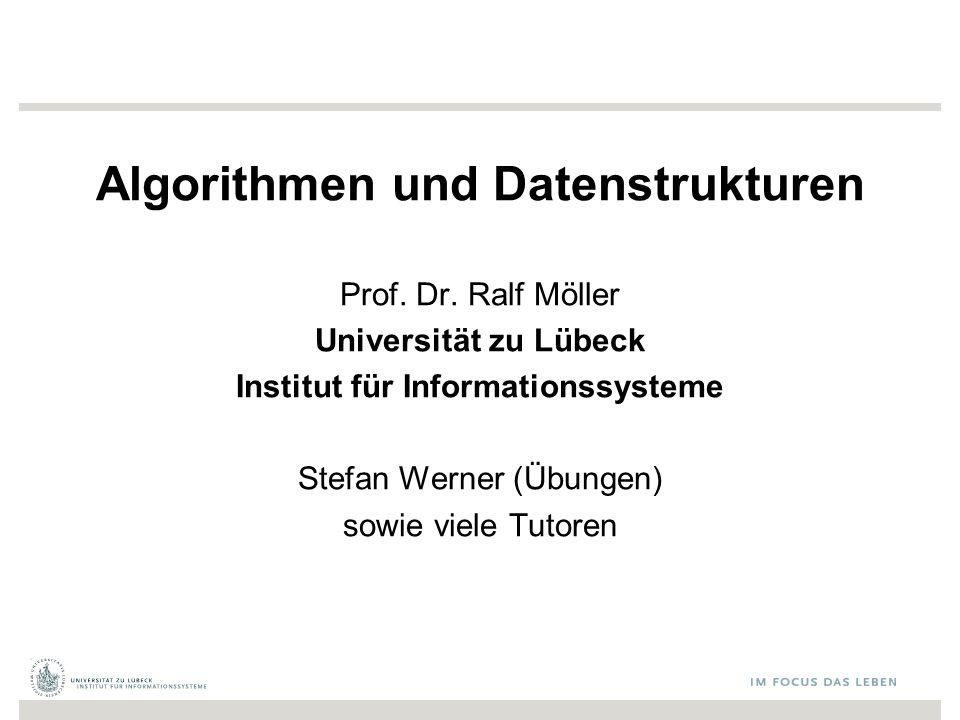 Algorithmen und Datenstrukturen Prof. Dr. Ralf Möller Universität zu Lübeck Institut für Informationssysteme Stefan Werner (Übungen) sowie viele Tutor