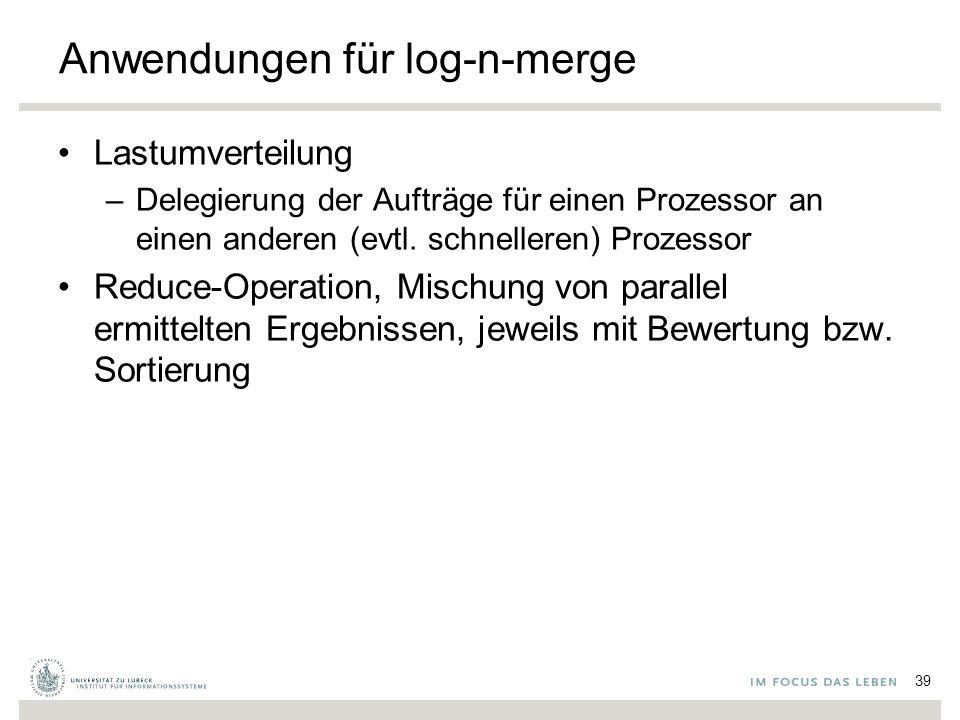 Anwendungen für log-n-merge Lastumverteilung –Delegierung der Aufträge für einen Prozessor an einen anderen (evtl. schnelleren) Prozessor Reduce-Opera