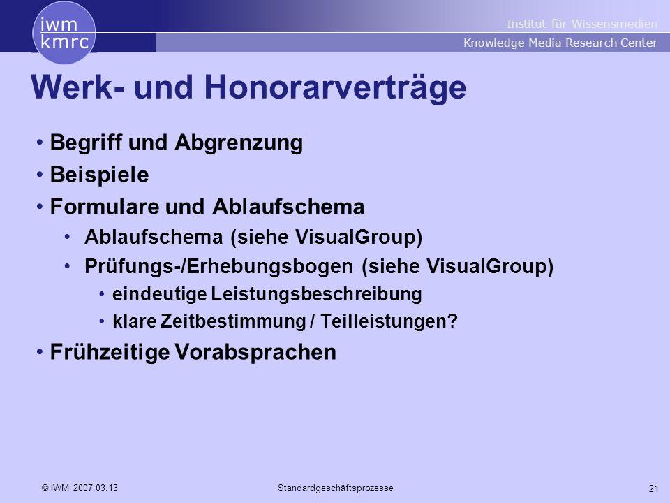 Institut für Wissensmedien Knowledge Media Research Center 21 © IWM 2007.03.13Standardgeschäftsprozesse Werk- und Honorarverträge Begriff und Abgrenzu