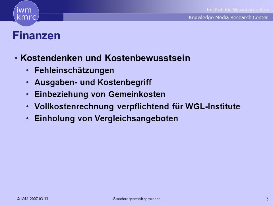 Institut für Wissensmedien Knowledge Media Research Center 16 © IWM 2007.03.13Standardgeschäftsprozesse Beschaffungen Arten, Zuständigkeiten, Verfahren Forschungseinrichtungen (AG-Ltg., LK, Direktor, Verw.-Ltg.) EDV (Langenbacher, Hofmann) Werk- und Honorarverträge (Hofmann) Büromaterial (Sekretariate bzw.