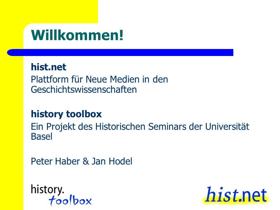 Willkommen! hist.net Plattform für Neue Medien in den Geschichtswissenschaften history toolbox Ein Projekt des Historischen Seminars der Universität B