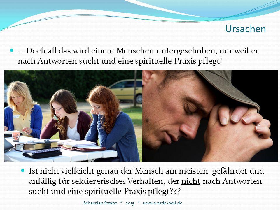 Ursachen Sebastian Stranz * 2015 * www.werde-heil.de … Doch all das wird einem Menschen untergeschoben, nur weil er nach Antworten sucht und eine spirituelle Praxis pflegt.