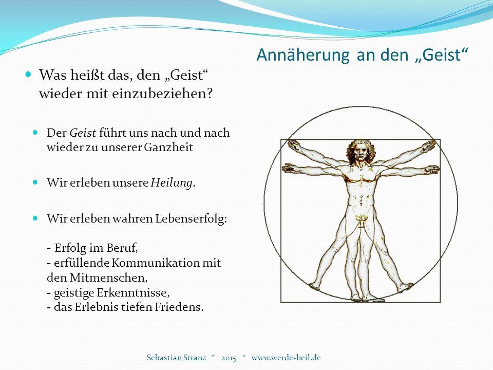 """Annäherung an den """"Geist Sebastian Stranz * 2015 * www.werde-heil.de Was heißt das, den """"Geist wieder mit einzubeziehen."""