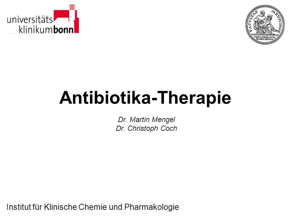 Institut für Klinische Chemie und Pharmakologie Antibiotika-Therapie Dr. Martin Mengel Dr. Christoph Coch