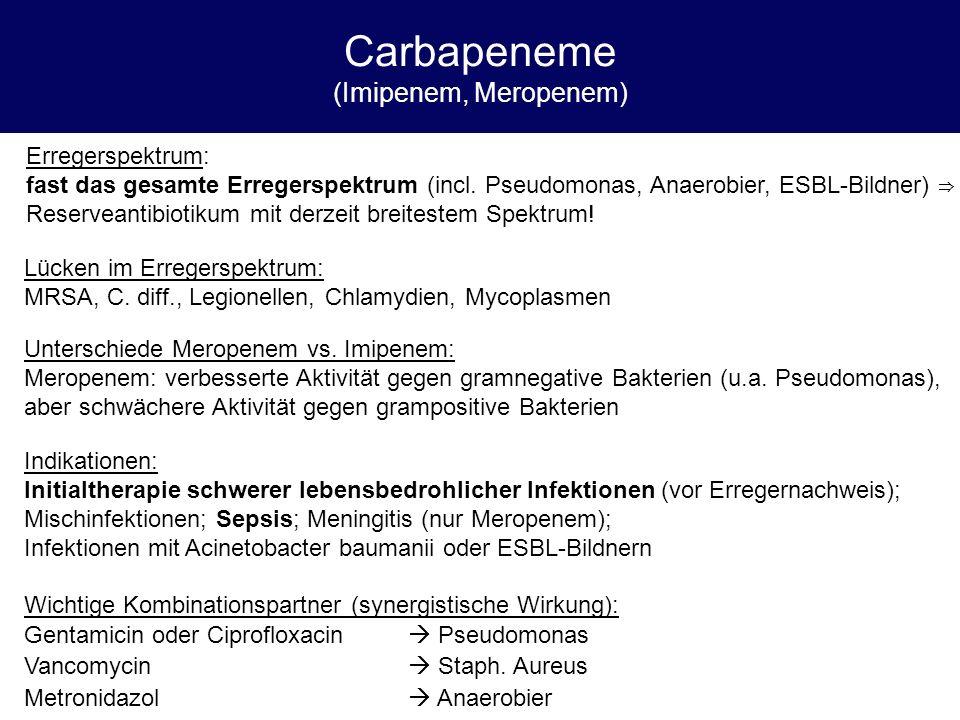 Carbapeneme (Imipenem, Meropenem) Erregerspektrum: fast das gesamte Erregerspektrum (incl. Pseudomonas, Anaerobier, ESBL-Bildner) ⇒ Reserveantibiotiku