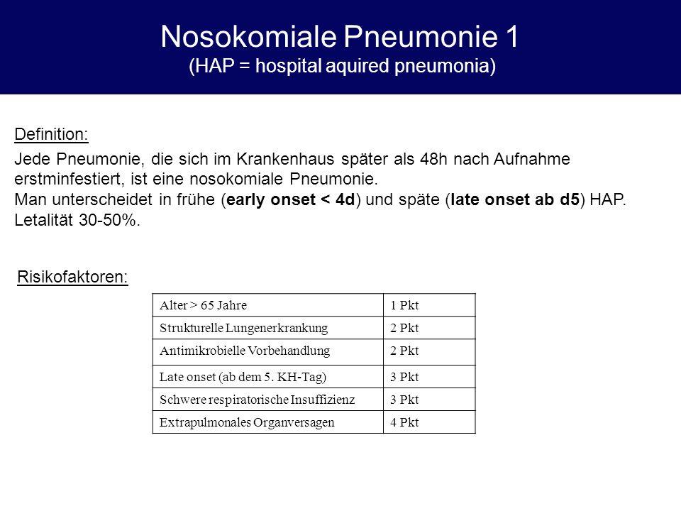 Nosokomiale Pneumonie 1 (HAP = hospital aquired pneumonia) Definition: Jede Pneumonie, die sich im Krankenhaus später als 48h nach Aufnahme erstminfes