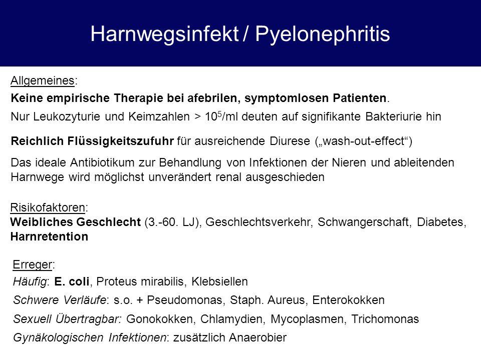 Harnwegsinfekt / Pyelonephritis Allgemeines: Keine empirische Therapie bei afebrilen, symptomlosen Patienten. Nur Leukozyturie und Keimzahlen > 10 5 /