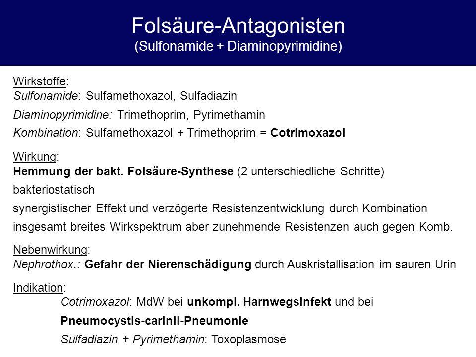 Folsäure-Antagonisten (Sulfonamide + Diaminopyrimidine) Wirkstoffe: Sulfonamide: Sulfamethoxazol, Sulfadiazin Diaminopyrimidine: Trimethoprim, Pyrimet