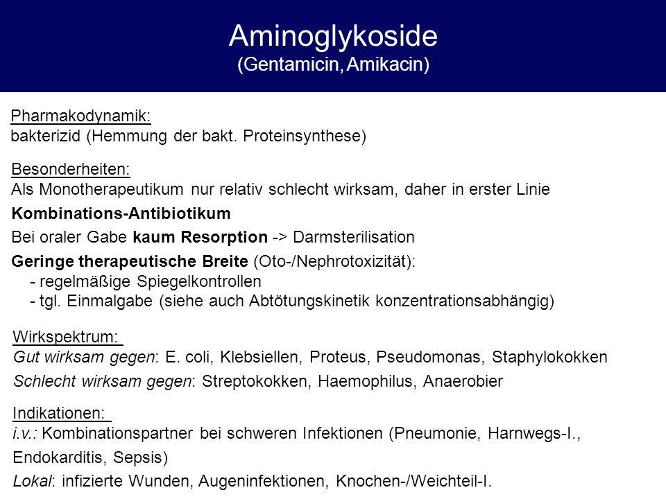 Aminoglykoside (Gentamicin, Amikacin) Pharmakodynamik: bakterizid (Hemmung der bakt. Proteinsynthese) Besonderheiten: Als Monotherapeutikum nur relati