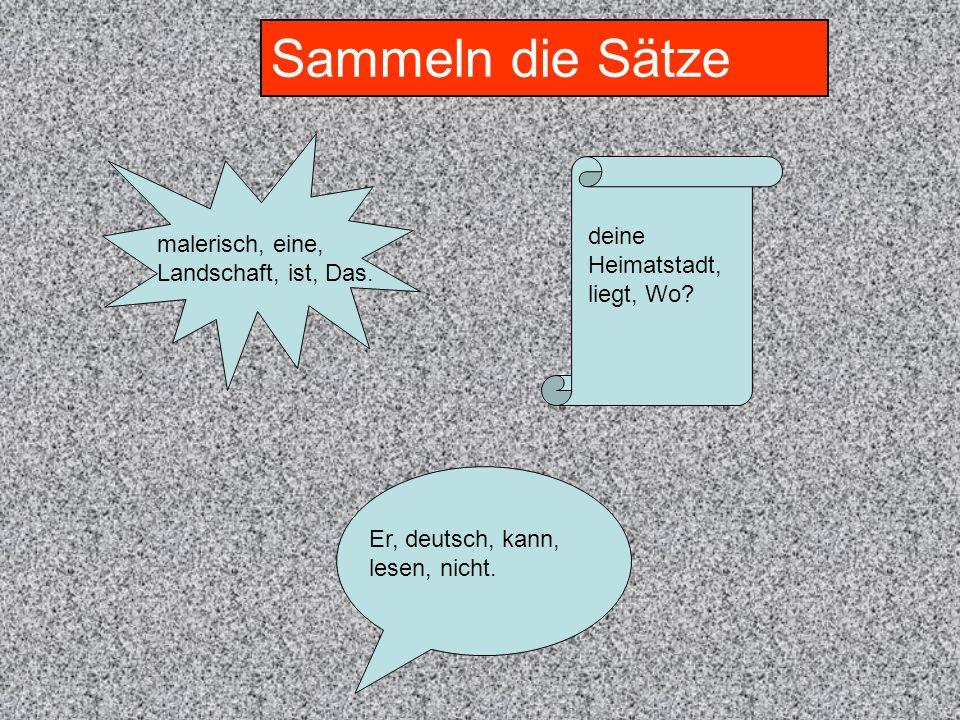 Sammeln die Sätze malerisch, eine, Landschaft, ist, Das. deine Heimatstadt, liegt, Wo? Er, deutsch, kann, lesen, nicht.