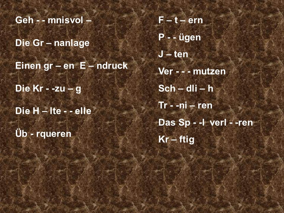 Geh - - mnisvol – Die Gr – nanlage Einen gr – en E – ndruck Die Kr - -zu – g Die H – lte - - elle Üb - rqueren F – t – ern P - - ügen J – ten Ver - - - mutzen Sch – dli – h Tr - -ni – ren Das Sp - -l verl - -ren Kr – ftig