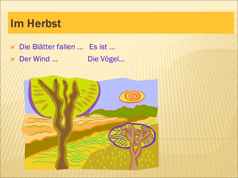 Im Herbst  Die Blätter fallen … Es ist …  Der Wind … Die Vögel…