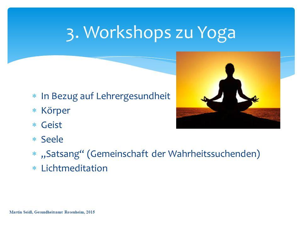 """ In Bezug auf Lehrergesundheit  Körper  Geist  Seele  """"Satsang"""" (Gemeinschaft der Wahrheitssuchenden)  Lichtmeditation 3. Workshops zu Yoga Mart"""
