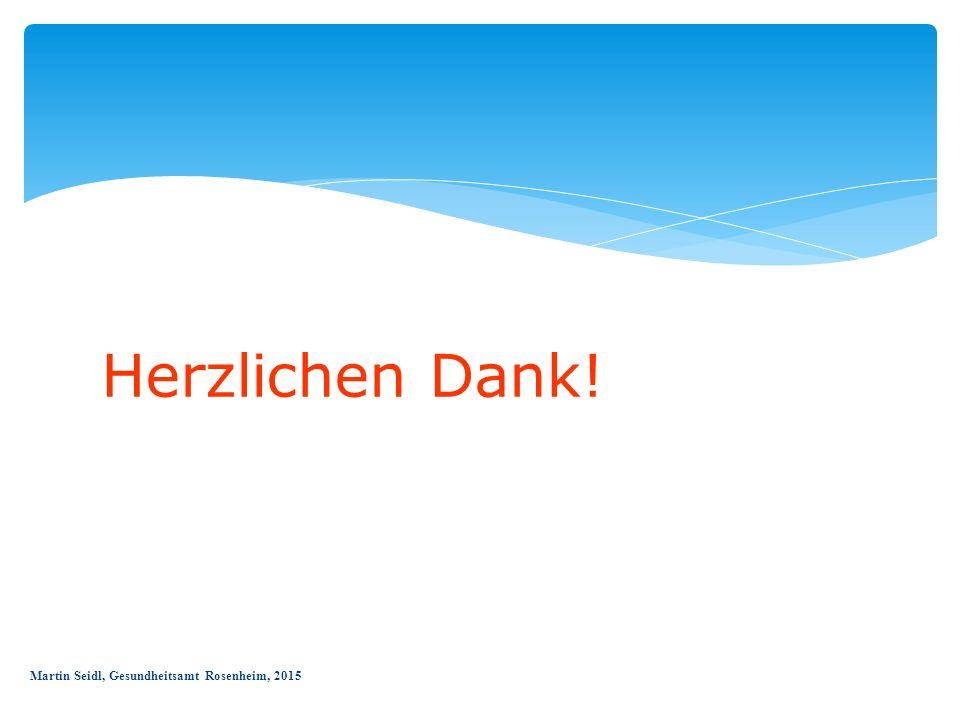 Herzlichen Dank! Martin Seidl, Gesundheitsamt Rosenheim, 2015