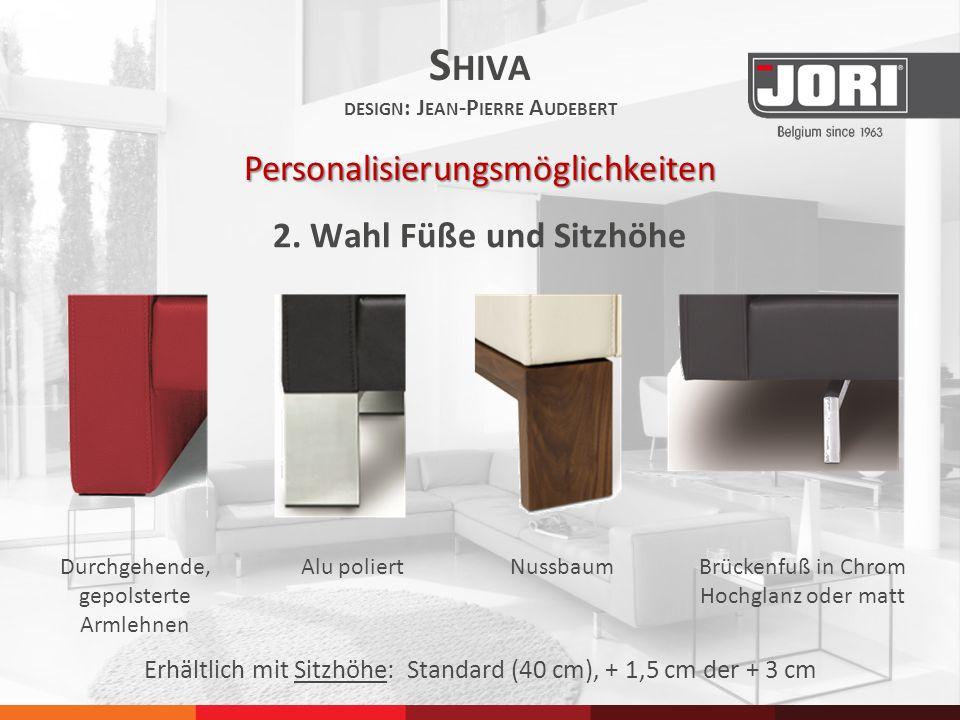 2. Wahl Füße und Sitzhöhe S HIVA DESIGN : J EAN -P IERRE A UDEBERT Personalisierungsmöglichkeiten Durchgehende, gepolsterte Armlehnen Alu poliertNussb