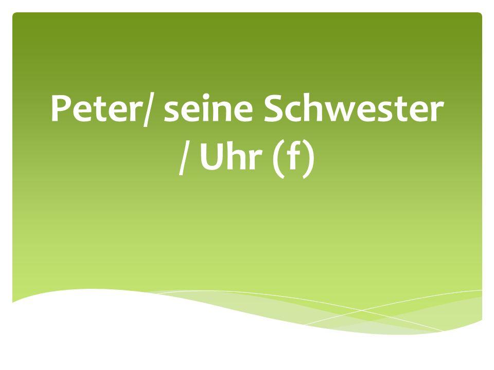 Peter/ seine Schwester / Uhr (f)