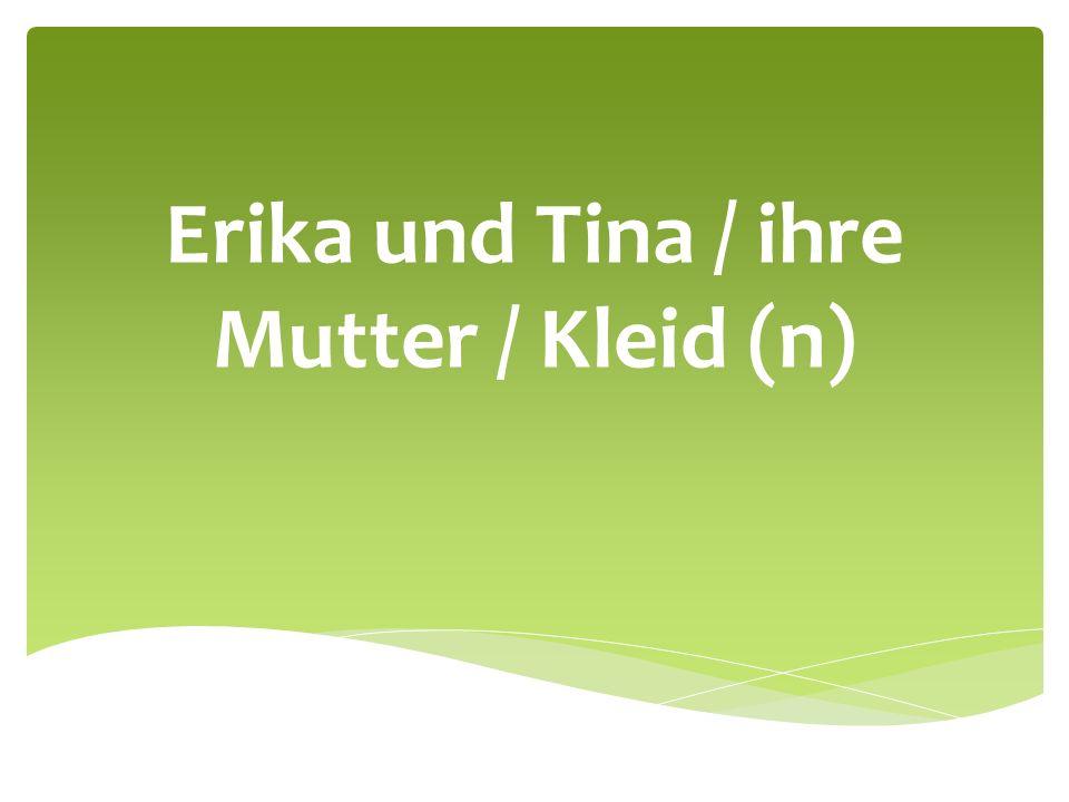 Erika und Tina / ihre Mutter / Kleid (n)