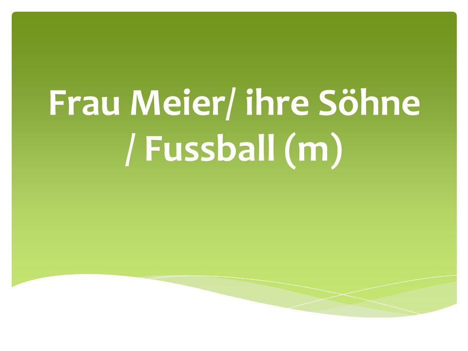 Frau Meier/ ihre Söhne / Fussball (m)