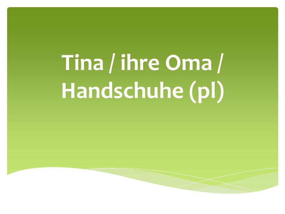 Tina / ihre Oma / Handschuhe (pl)