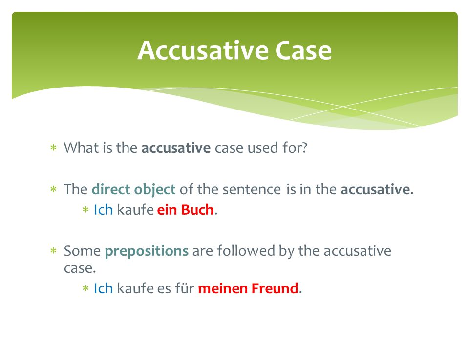  What is the accusative case used for?  The direct object of the sentence is in the accusative.  Ich kaufe ein Buch.  Some prepositions are follow