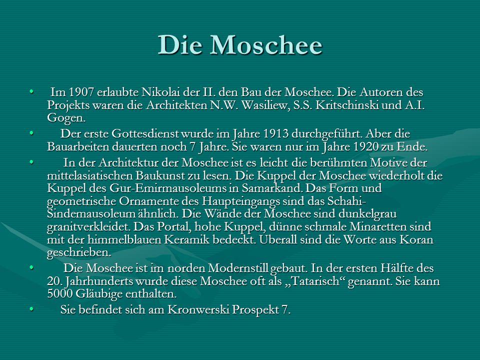 Die Moschee Im 1907 erlaubte Nikolai der II. den Bau der Moschee. Die Autoren des Projekts waren die Architekten N.W. Wasiliew, S.S. Kritschinski und