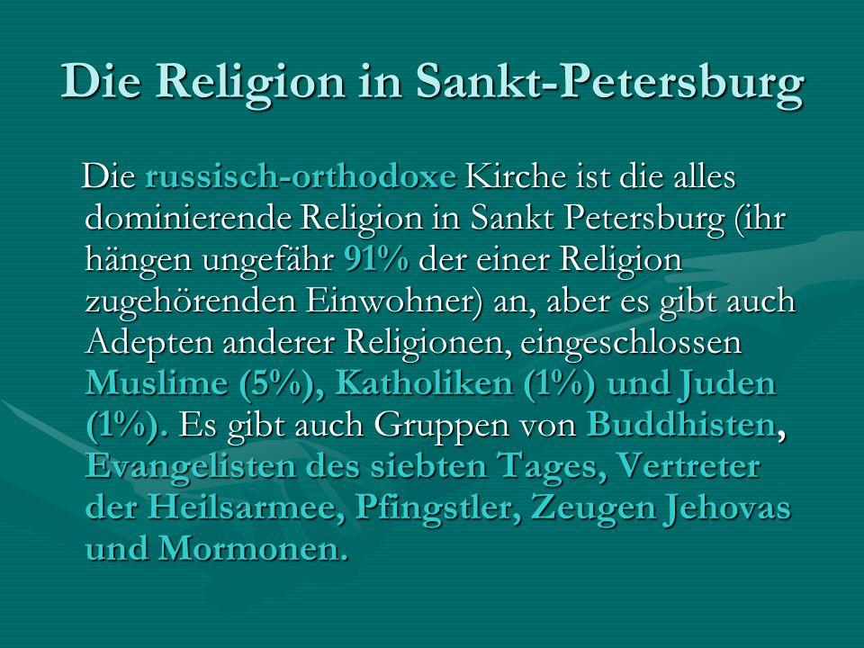 Die Religion in Sankt-Petersburg Die russisch-orthodoxe Kirche ist die alles dominierende Religion in Sankt Petersburg (ihr hängen ungefähr 91% der ei
