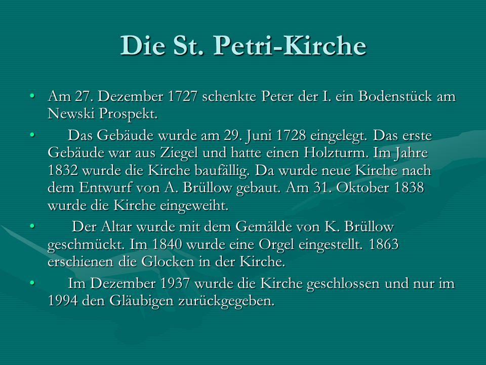 Die St. Petri-Kirche Am 27. Dezember 1727 schenkte Peter der I. ein Bodenstück am Newski Prospekt.Am 27. Dezember 1727 schenkte Peter der I. ein Boden