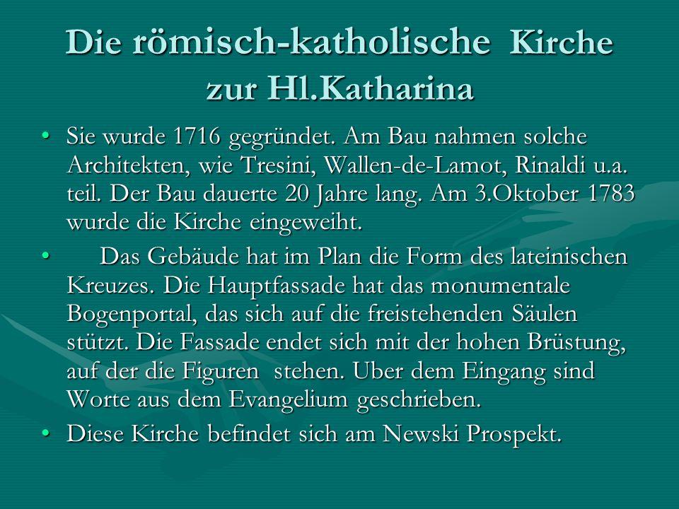 Die römisch-katholische Kirche zur Hl.Katharina Sie wurde 1716 gegründet. Am Bau nahmen solche Architekten, wie Tresini, Wallen-de-Lamot, Rinaldi u.a.