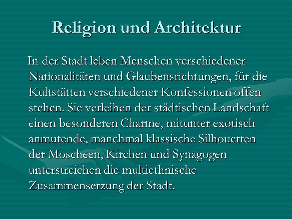 Religion und Architektur In der Stadt leben Menschen verschiedener Nationalitäten und Glaubensrichtungen, für die Kultstätten verschiedener Konfession